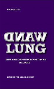 Wandlung.Eine philosophisch-poetische Trilogie, 12x19 cm, ca. 200 S.
